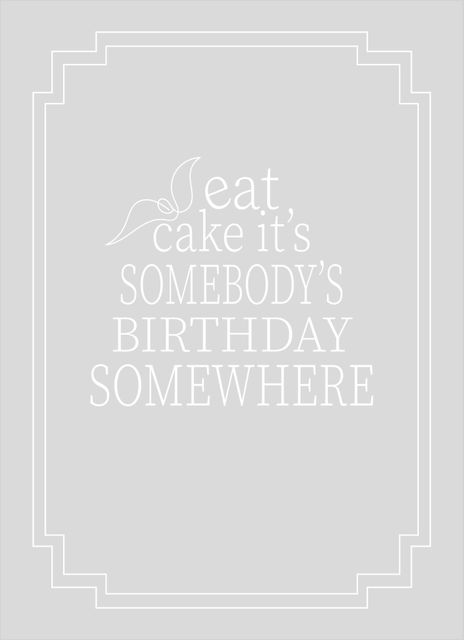 Eat cake it´s somebody´s birthday somewhere text poster
