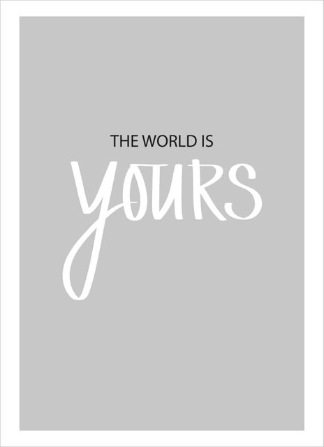 The world is yours white text poster