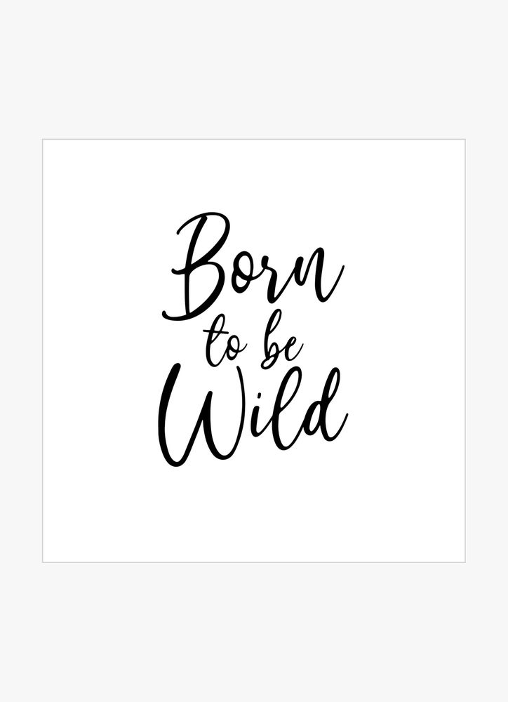Born to be wild text poster