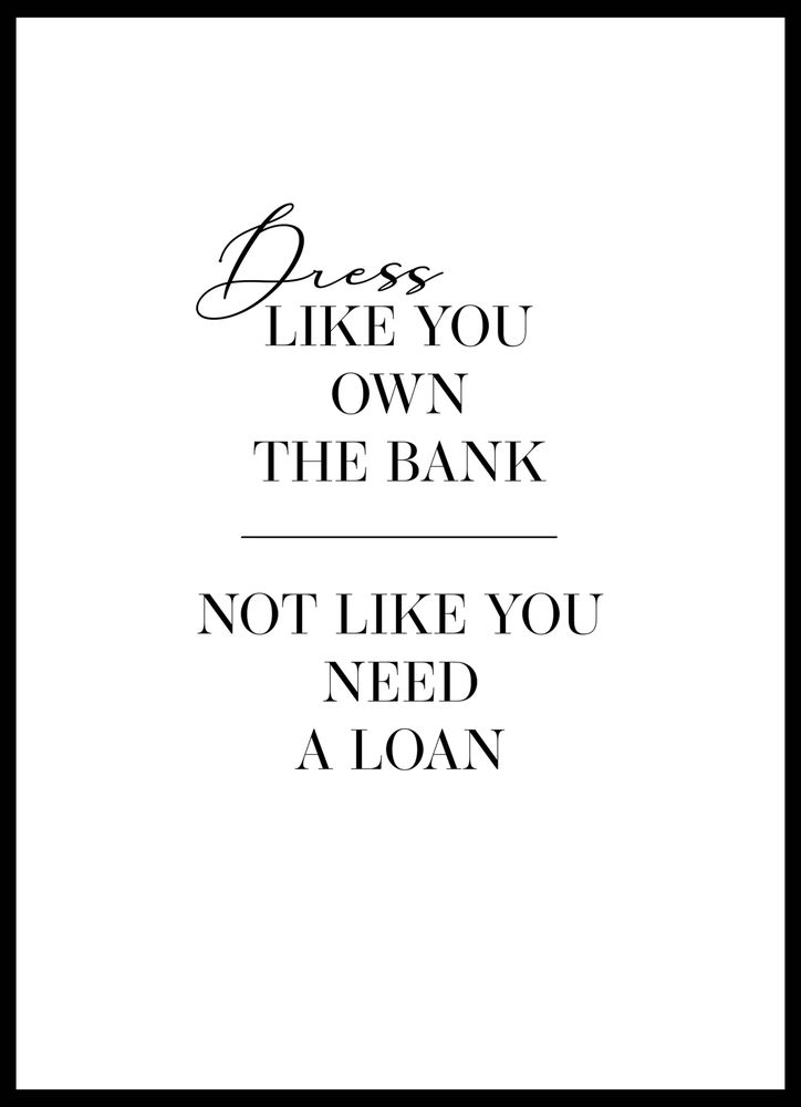 Dress like you own the bank text poster