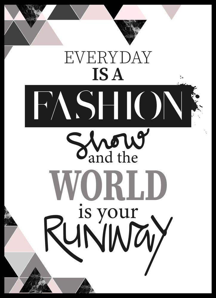 Everyday is a fashion show and the world is your runway text