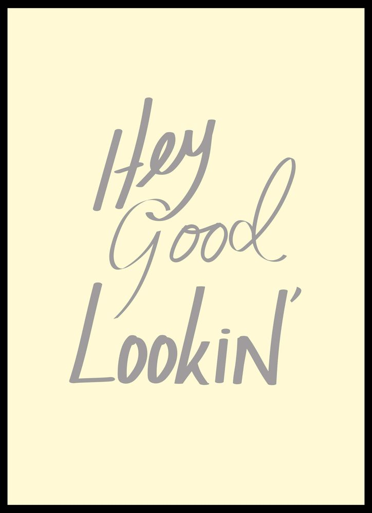 Hey good lookin´ text poster
