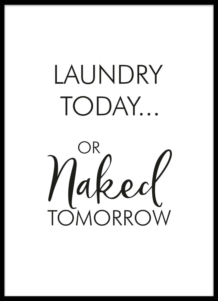 Laundry today or naked tomorrow black text