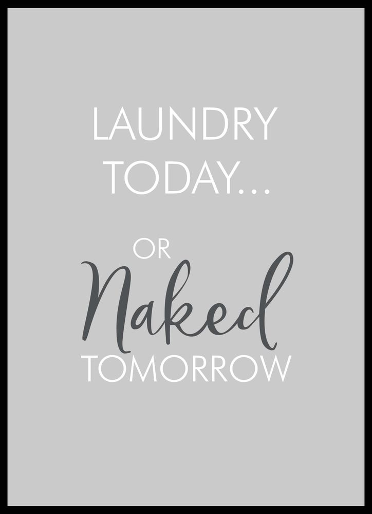 Laundry today or naked tomorrow text poster