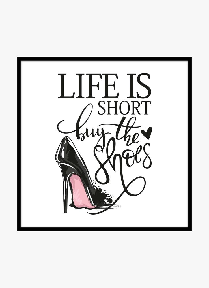 Life is to short, buy the shoes text poster