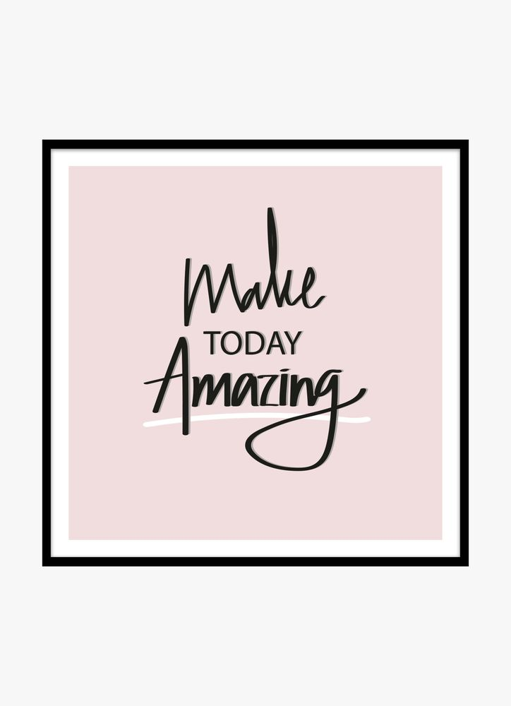 Make today amazing black text poster