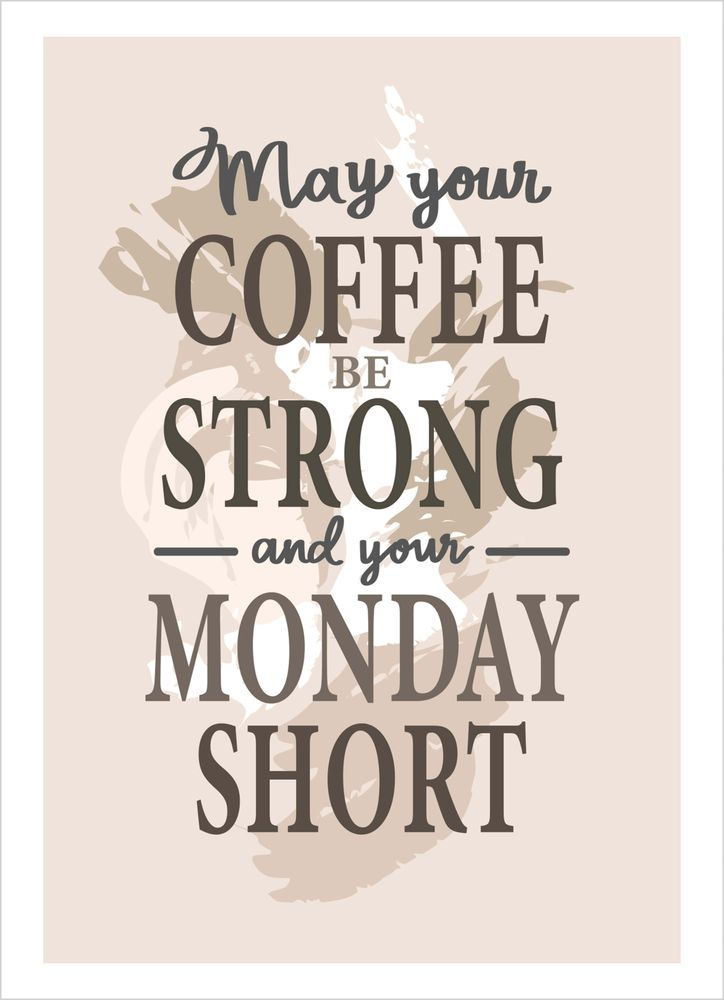 May your coffee be strong and your Monday short text poster