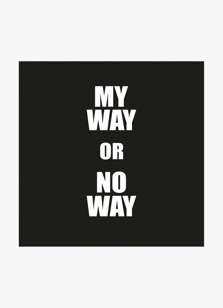 My way or no way text poster