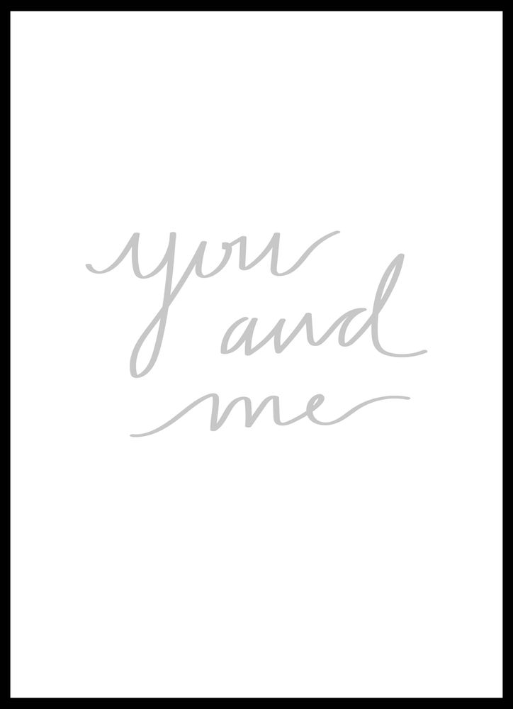 You and me grey text poster