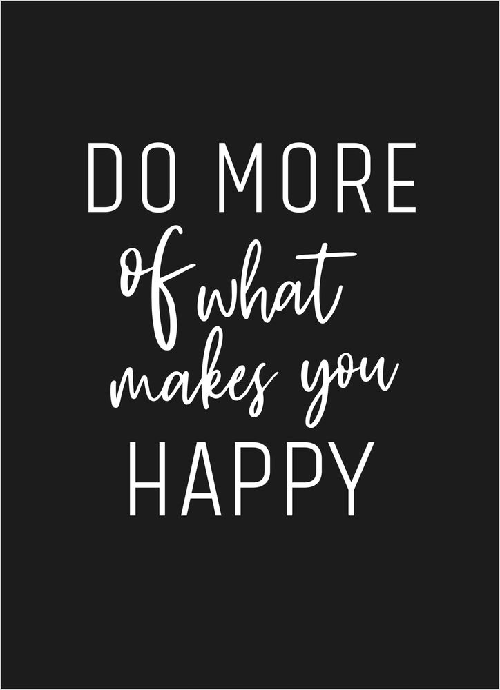 Do more of what makes you happy text poster
