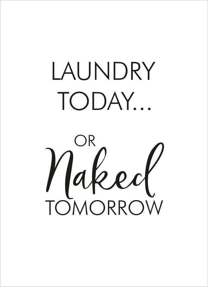 Laundry today or naked tomorrow black text