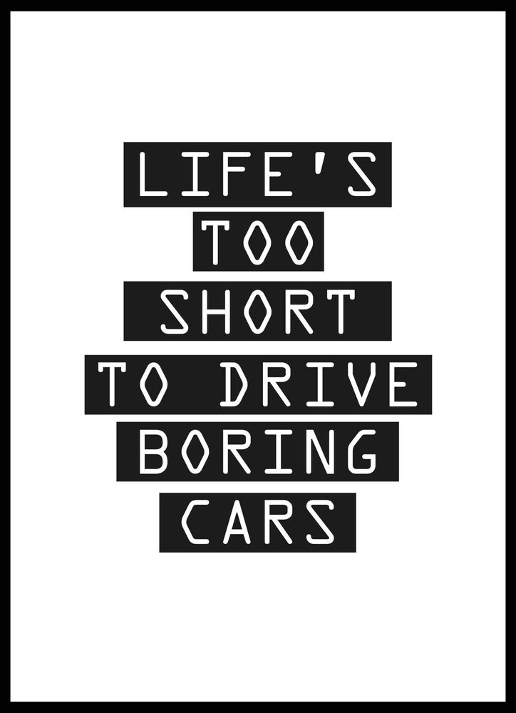 Life´s to short to drive boring cars text poster